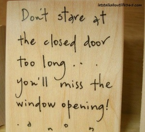 don-t-stare-at-the-closed-door-too-longyou-ll-miss-the-window-opening-inspirational-quote