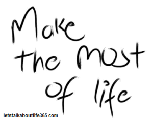 Make-the-most-of-lifeMake-the-most-of-life