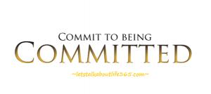 letstalkaboutlife365.com(committment)